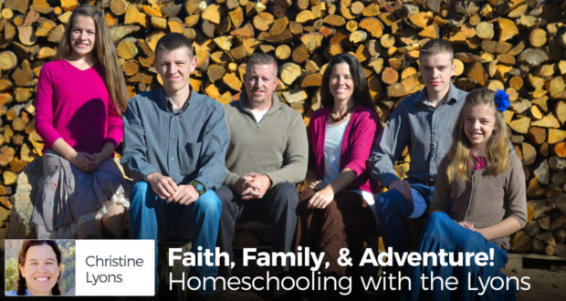 Faith, Family, & Adventure! Homeschooling with the Lyons