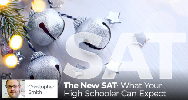 The New SAT: What Your High Schooler Can Expect - by Christopher Smith