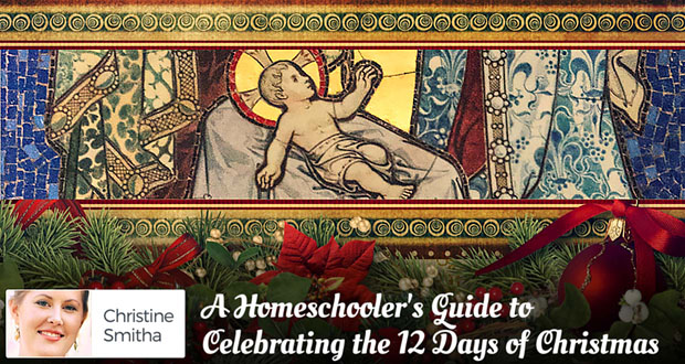 A Homeschooler's Guide to Celebrating the 12 Days of Christmas - by Christine Smitha