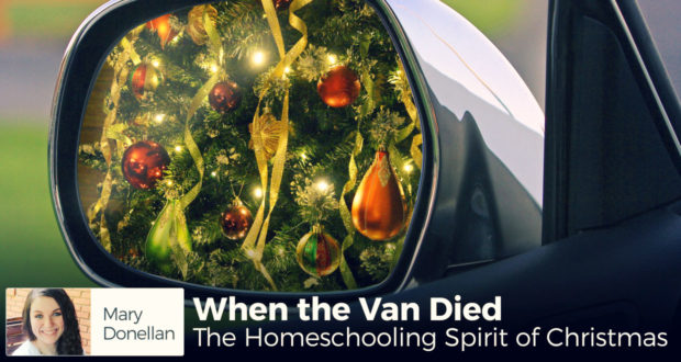 When the Van Died: The Homeschooling Spirit of Christmas - by Mary Donellen