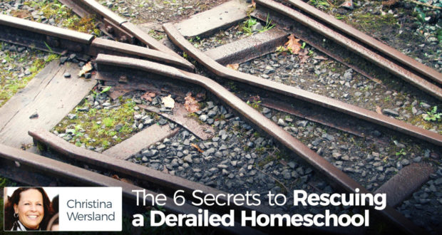 The 6 Secrets to Rescuing a Derailed Homeschool - by Christina Wersland