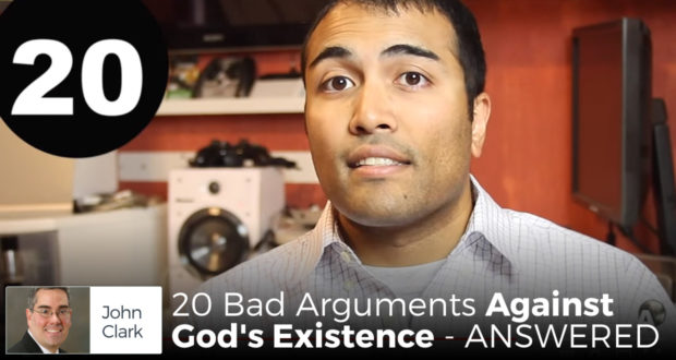 20 Bad Arguments Against God's Existence - ANSWERED - by John Clark