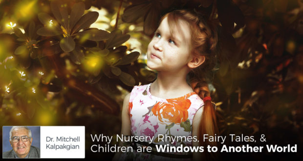 Why Nursery Rhymes, Fairy Tales, & Children are Windows to Another World - by Dr. Mitchell Kalpakgian