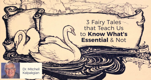 3 Fairy Tales that Teach Us to Know What's Essential & Not - by Dr MItchell Kalpakgian