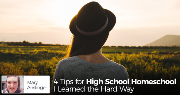 4 Tips for High School Homeschool I Learned the Hard Way - by Mary Anslinger