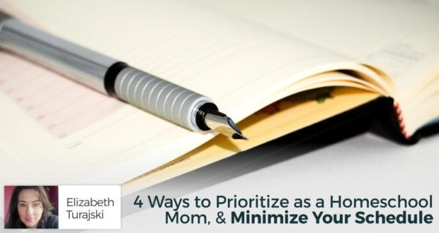 4 Ways to Prioritize as a Homeschool Mom, & Minimize Your Schedule - by Eizabeth Turajski