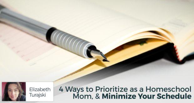 4 Ways to Prioritize as a Homeschool Mom, & Minimize Your Schedule - by Eizabeth Turajski