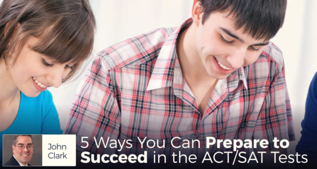 5 Ways You Can Prepare to Succeed in the ACT/SAT Tests - by John Clark