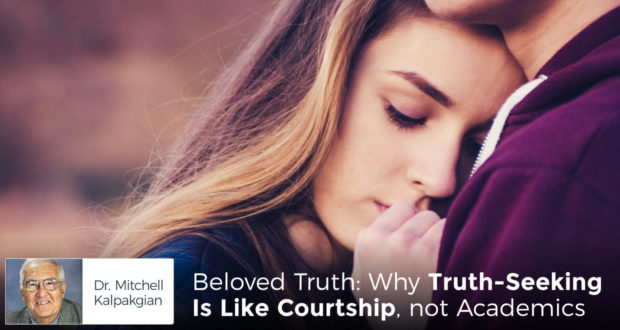 Beloved Truth: Why Truth-Seeking Is Like Courtship, not Academics - by Dr. Mitchell Kalpakgian