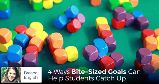 4 Ways Bite-Sized Goals Can Help Students Catch Up - by Breana English