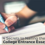 4 Secrets to Nailing the College Entrance Essay - by Anna Eileen