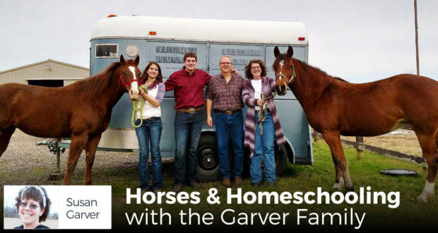 Horses and Homeschooling - with the Garver Family - by Susan Garver