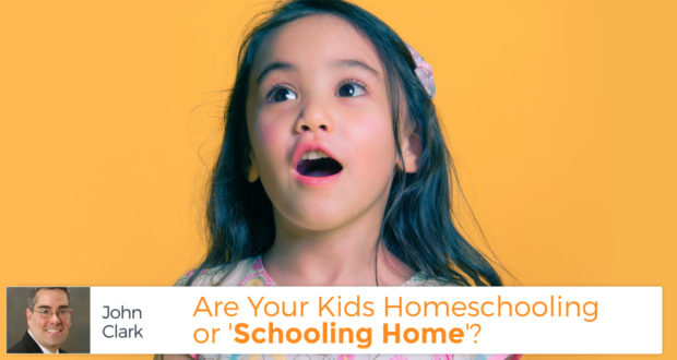 Are Your Kids Homeschooling or 'Schooling Home'? - by John Clark