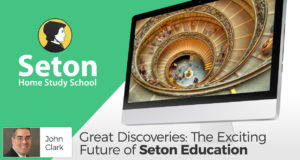 Great Discoveries: The Exciting Future of  Seton Education - by John Clark