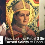 Kids Lost the Faith? 3 Sinners-Turned-Saints to Encourage You - by Bob Wiesner