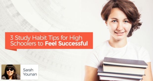 3 Study Habit Tips for High Schoolers to Feel Successful - by Sarah Younan