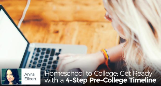 Homeschool to College: Get Ready with a 4-Step Pre-College Timeline - by Anna Eileen