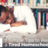 7 Simple Tips to Recharge a Tired Homeschool Teen - by Rosa Younan