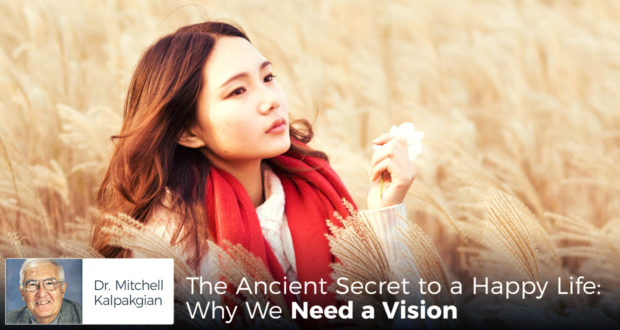 The Ancient Secret to a Happy Life: Why We Need a Vision - by Dr Mitchell Kalpakgian