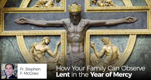 How Your Family Can Observe Lent in the Year of Mercy - by Fr. Stephen F. McGraw