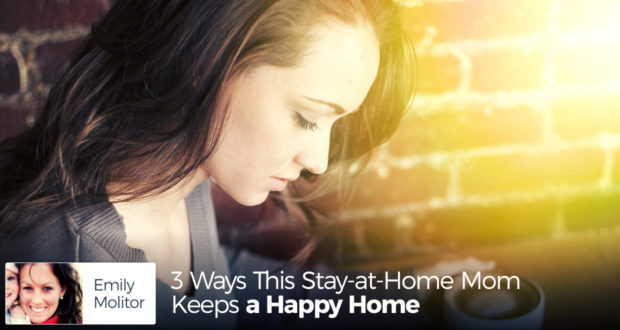 3 Ways This Stay-at-Home Mom Keeps a Happy Home - by  Emily Molitor