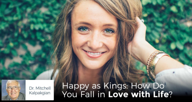 Happy as Kings: How Do You Fall in Love with Life? - by Dr Mitchell Kalpakgian