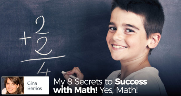 My 6 Secrets to Success with Math! Yes, Math! - by Gina Berrios