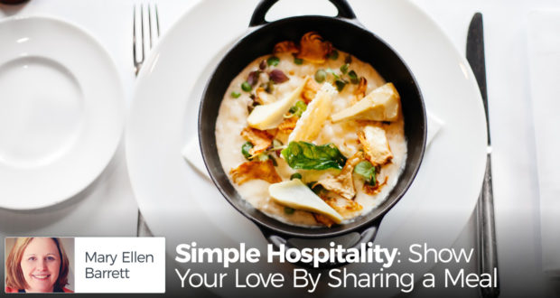 Simple Hospitality: Show Your Love By Sharing a Meal - by Mary Ellen Barrett