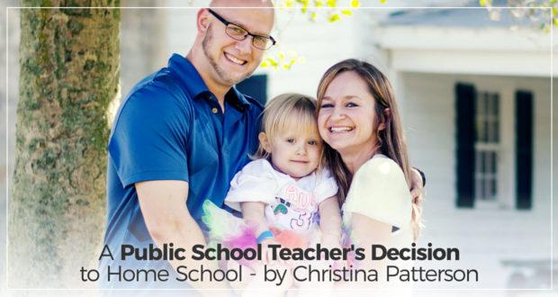A Public School Teacher's Decision to Home School - by Christina Patterson