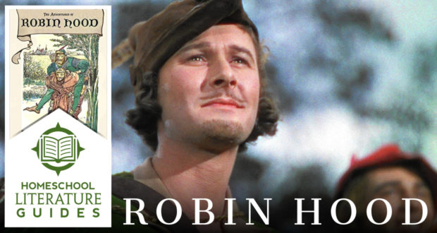 Robin Hood: The Ideal of a Good, Noble & Happy Heart - by Dr. Mitchell Kalpakgian