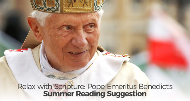 Relax with Scripture: Pope Emeritus Benedict's Summer Reading Suggestion