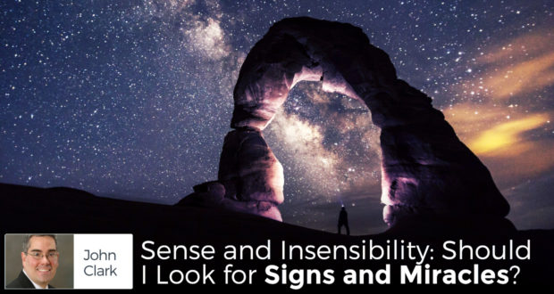 Sense and Insensibility: Should I Look for Signs and Miracles? - by John Clark