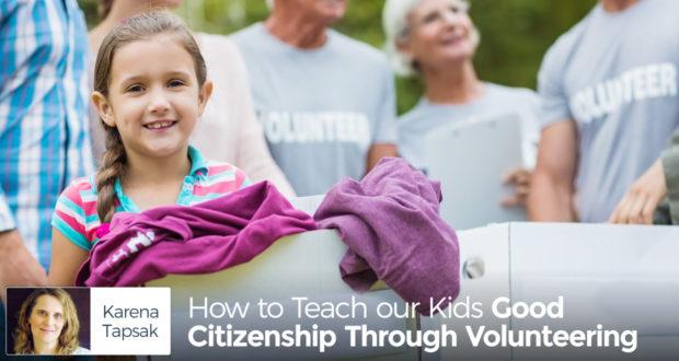 How to Teach our Kids Good Citizenship Through Volunteering - by Karena Tapsak
