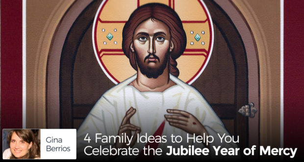4 Family Ideas to Help You Celebrate the Jubilee Year of Mercy - by Gina Berrios