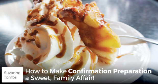 How to Make Confirmation Preparation a Sweet, Family Affair! - Suzanne Tombs
