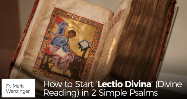 How to Start 'Lectio Divina' (Divine Reading) in 2 Simple Psalms - by Fr. Mark Wenzinger