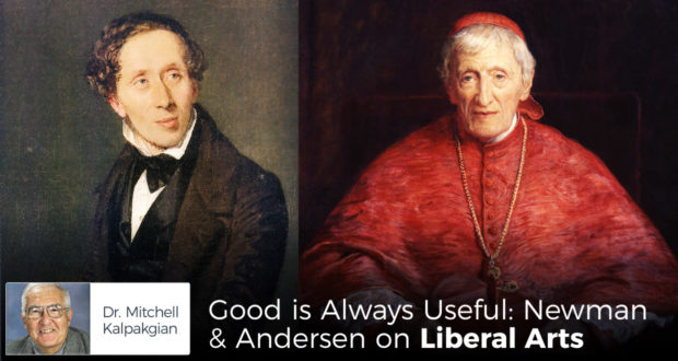 Good is Always Useful: Newman & Andersen on Liberal Arts - by Dr MItchell Kalpakgian