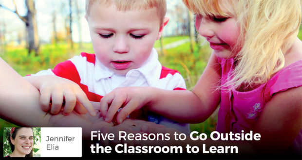 Five Reasons to Go Outside the Classroom to Learn - Jennifer Elia