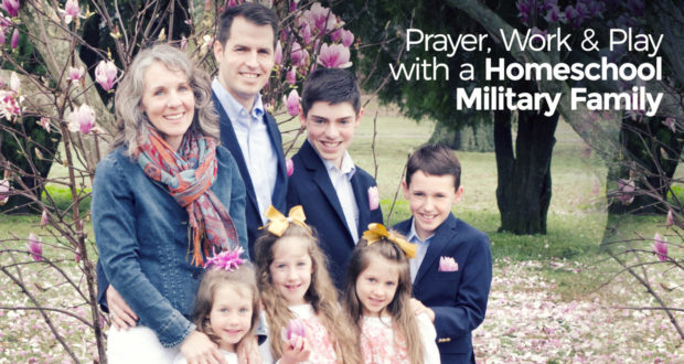 Prayer, Work & Play with a Homeschool Military Family - by Amy Bissonnette
