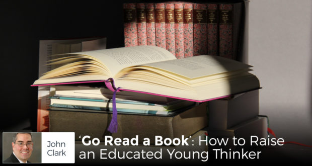 'Go Read a Book': How to Raise an Educated Young Thinker - by John Clark