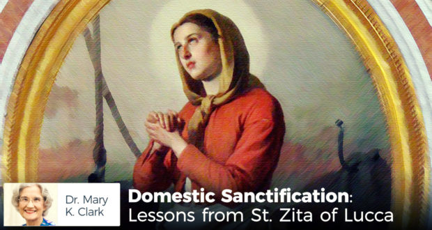 Domestic Sanctification: Lessons from St. Zita of Lucca - by Dr. May Kay Clark