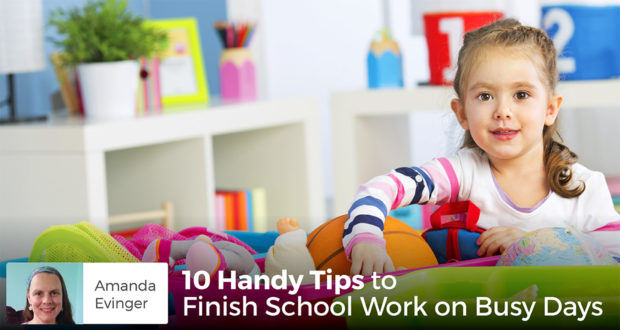 10 Handy Tips to Finish School Work on Busy Days - Amanda Evinger