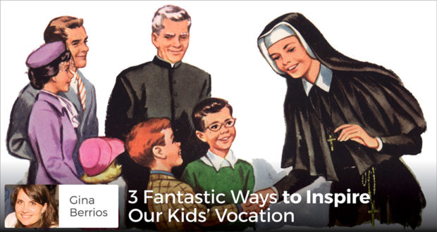 3 Fantastic Ways to Inspire Our Kids' Vocation - Gina Berrios