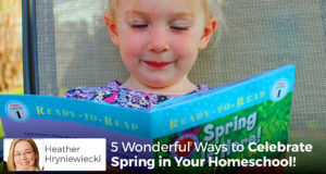 5 Wonderful Ways to Celebrate Spring in Your Homeschool! - Heather Hryniewiecki