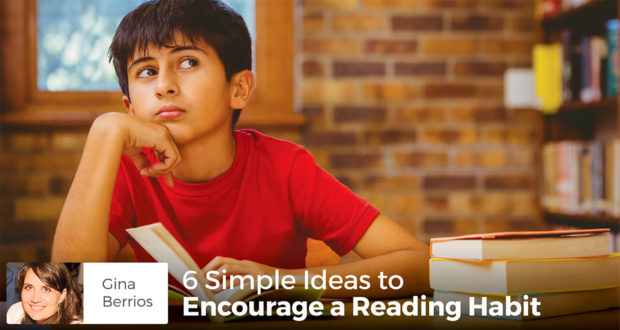 6 Simple Ideas to Encourage a Reading Habit - Gina Berrios