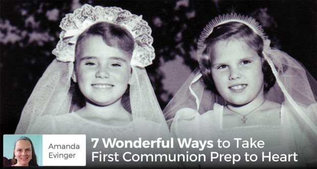 7 Wonderful Ways to Take First Communion Prep to Heart