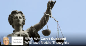 Why We Can't Succeed Without Noble Thoughts - Dr. Mitchell Kalpakgian
