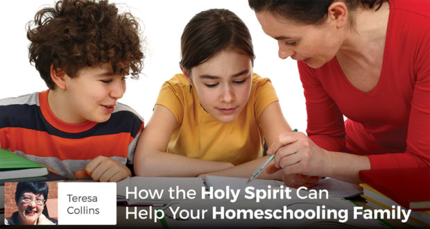 How the Holy Spirit Can Help Your Homeschooling Family - Teresa Collins