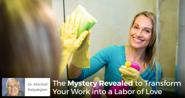The Mystery Revealed to Transform Your Work into a Labor of Love - Dr. Mitchell Kalpakgian