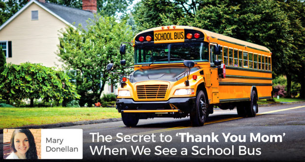 The Secret to 'Thank You Mom' When We See a School Bus - Mary Donellan